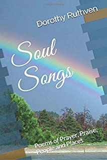 Soul Songs: Poems of Prayer, Praise, People and Places
