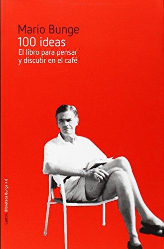100 ideas: El libro para pensar y discutir en el café: 6 (Biblioteca Bunge)