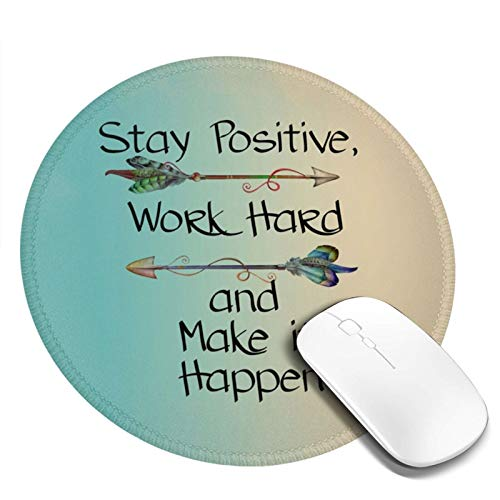 Stay Positive Work Hard and Make It Happen Motivational Sign Inspirational Quote Round Mouse Pad Non-Slip Rubber Base Mousepad Small Mouse Mat for Computer Laptop Office Home