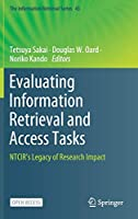 Evaluating Information Retrieval and Access Tasks: NTCIR's Legacy of Research Impact (The Information Retrieval Series (43))