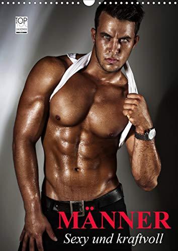 Männer. Sexy und kraftvoll (Wandkalender 2021 DIN A3 hoch)