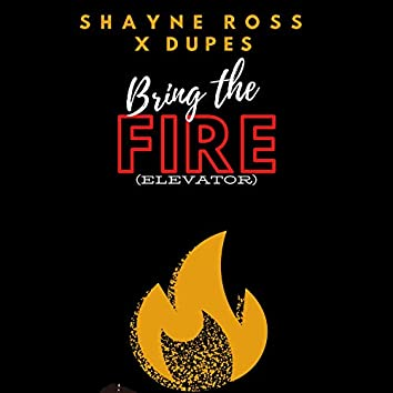 Bring the Fire (Elevator)