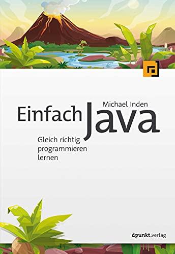 Einfach Java: Gleich richtig programmieren lernen