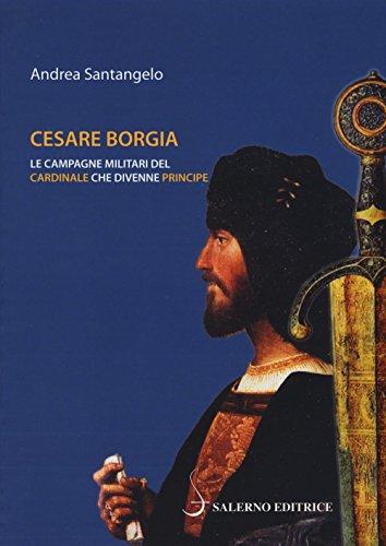 Cesare Borgia. Le campagne militari del cardinale che divenne principe