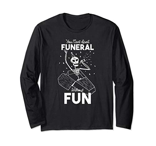 YOU CAN'T SPELL FUNERAL WITHOUT FUN Skeleton Meme Coffin Long Sleeve T-Shirt