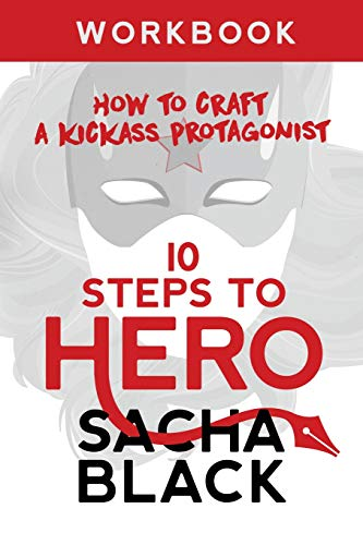 Download 10 Steps To Hero: How To Craft A Kickass Protagonist: Workbook (Better Writers Series) 1999722558