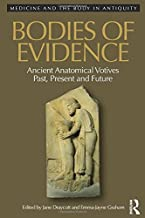 Bodies of Evidence: Ancient Anatomical Votives Past, Present and Future (Medicine and the Body in Antiquity)