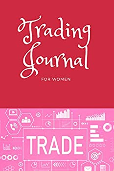 Trading Journal for Women  Professional Notebook for Traders - 120 Pages for Investors of Stocks Options Futures and Forex - Track Profits Strategies Graph History and Much More