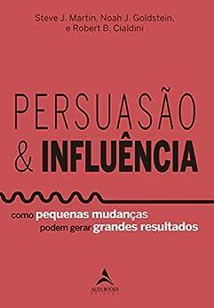 Persuasão & Influência (Portuguese Edition) by [NOAH J. GOLDSTEIN, Robert B. Cialdini, STEVE J. MARTIN]