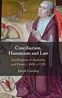 Conciliarism, Humanism and Law: Justifications of Authority and Power, c. 1400–c. 1520
