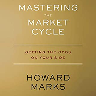 Mastering the Market Cycle     Getting the Odds on Your Side              By:                                                                                                                                 Howard Marks                               Narrated by:                                                                                                                                 LJ Ganser,                                                                                        Howard Marks                      Length: 9 hrs and 39 mins     495 ratings     Overall 4.4