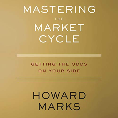 Mastering the Market Cycle     Getting the Odds on Your Side              By:                                                                                                                                 Howard Marks                               Narrated by:                                                                                                                                 LJ Ganser,                                                                                        Howard Marks                      Length: 9 hrs and 39 mins     492 ratings     Overall 4.4