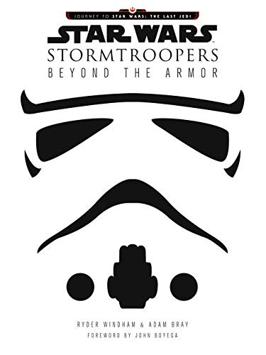Star Wars Stormtroopers: Beyond the Armor (Star Wars: Journey to Star Wars: the Last Jedi)