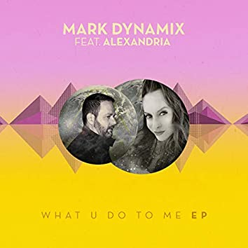 What U Do to Me (feat. Alexandria)