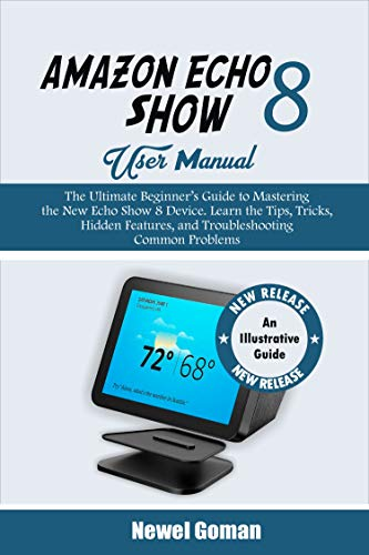 AMAZON ECHO SHOW 8 USER MANUAL: The Ultimate Beginner