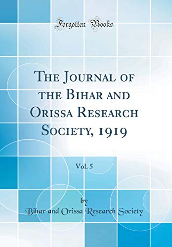 The Journal of the Bihar and Orissa Research Society, 1919, Vol. 5 (Classic Reprint)