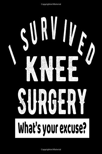 I Survived Knee Surgery What's Your Excuse?: Surgical Procedure Get Well Gift Journal - Black Notebook For Men Women - Ruled Writing Diary - 100 pages