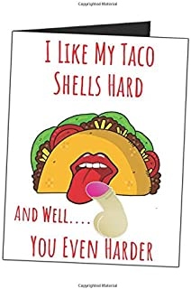 I Like My Taco Shells Hard And Well.... You Even Harder: Mens Funny Gag Gift Sarcastic Blank Lined Writing Journal (Alternative Card) For Naughty Couples