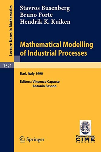 Mathematical Modelling of Industrial Processes: Lectures given at the 3rd Session of the Centro Internazionale Matematico Estivo (C.I.M.E.) held in ... Notes in Mathematics (1521), Band 1521)