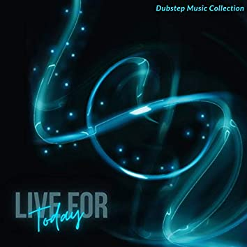 Live For Today - Dubstep Music Collection