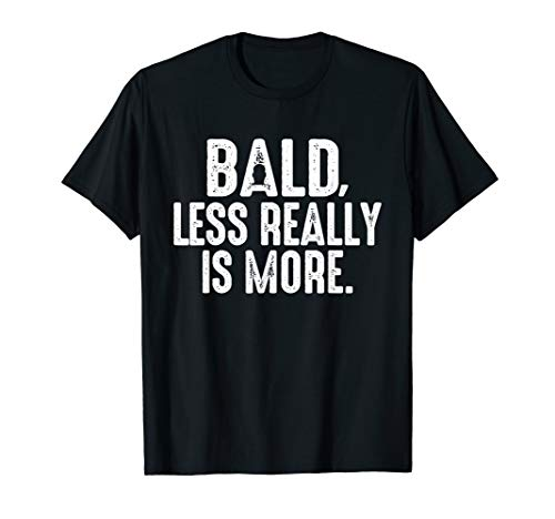 Bald, Less Really is More Shirt Funny Bald is Beautiful Gift