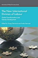 The New International Division of Labour: Global Transformation and Uneven Development (International Political Economy Series)