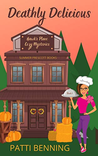 Deathly Delicious (Hawk's Place Cozy Mysteries Book 1)
