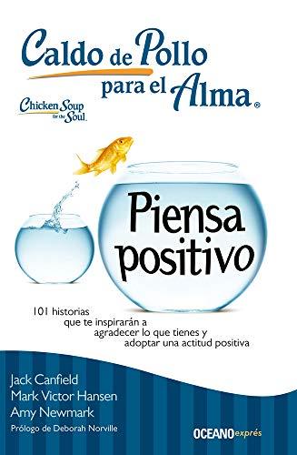 Caldo de pollo para el alma: Piensa positivo: 101 historias que te inspirarán a agradecer lo que tienes y adoptar una actitud positiva (Spanish Edition)