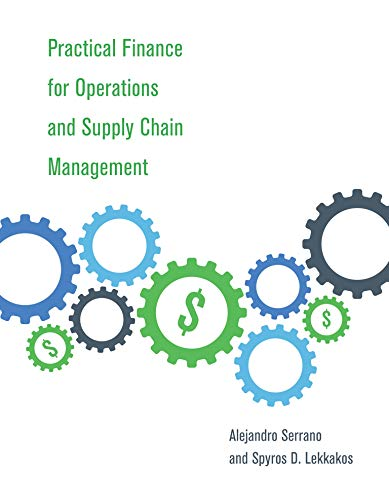 Compare Textbook Prices for Practical Finance for Operations and Supply Chain Management The MIT Press  ISBN 9780262043595 by Serrano, Alejandro,Lekkakos, Spyros D.,Jr., James B. Rice