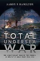 Total Undersea War: The Evolutionary Role of the Snorkel in Donitz's U-boat Fleet, 1944-1945