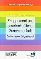 Engagement und gesellschaftlicher Zusammenhalt - der Beitrag der Zivilgesellschaft: Jahrbuch Engagementpolitik 2020