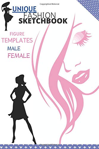 UNIQUE FASHION SKETCHBOOK FEMALE MALE FIGURE TEMPLATES: BECOME CREATIVE FASHION DESIGNER CREATE YOR OWN STYLE, , MUST HAVE FOR EVERY WHO LOVES DRAWING ... GIFT FOR STUDENTS GIRLS WOMANAND MAN, GLOSSY