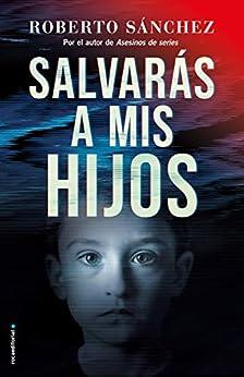 Salvarás a mis hijos (Asesinos de series 2) de [Roberto Sánchez Ruiz]