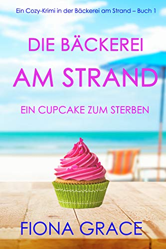 Die Bäckerei am Strand: Ein Cupcake zum Sterben (Ein Cozy-Krimi in der Bäckerei am Strand – Buch 1)