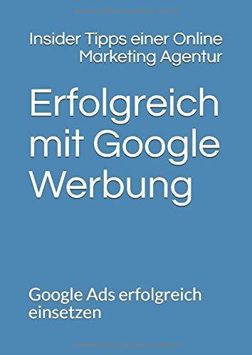 Erfolgreich mit Google Werbung: Google Ads erfolgreich einsetzen