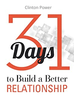 31 Days to Build a Better Relationship by [Clinton Power]