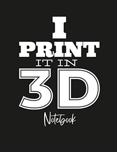 I Print It in 3D Notebook: Notizbuch 3D Druck - Deine Notizen für den 3D Drucker