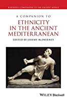 A Companion to Ethnicity in the Ancient Mediterranean (Blackwell Companions to the Ancient World)