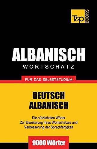 Wortschatz Deutsch-Albanisch für das Selbststudium - 9000 Wörter (German Collection, Band 21)