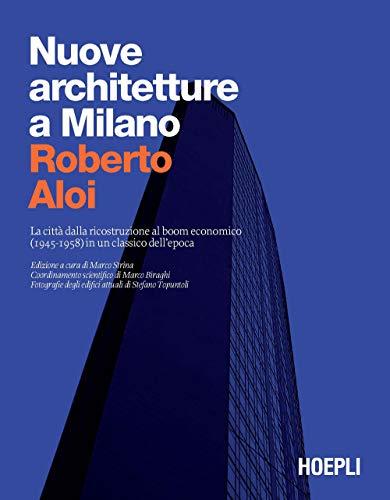 Nuove architetture a Milano. La città dalla ricostruzione al boom economico (1945- 1958) in un classico dell'epoca. Ediz. illustrata