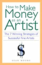How to Make Money as an Artist: The 7 Winning Strategies of Successful Fine Artists (English Edition)