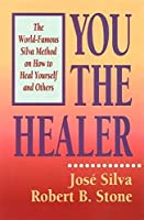 You the Healer: The World-Famous Silva Method on How to Heal Yourself and Others