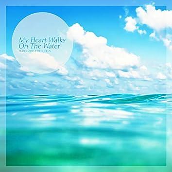 My Heart Walks On The Water.