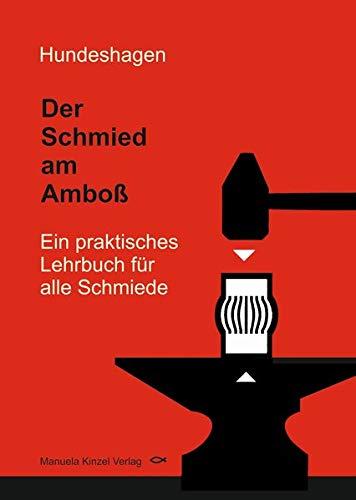 Der Schmied am Amboß: Ein praktisches Lehrbuch für alle Schmiede