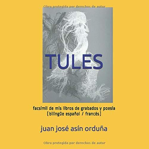 TULES: facsímil de mis libros de grabados y poesía (bilingûe español / francés)