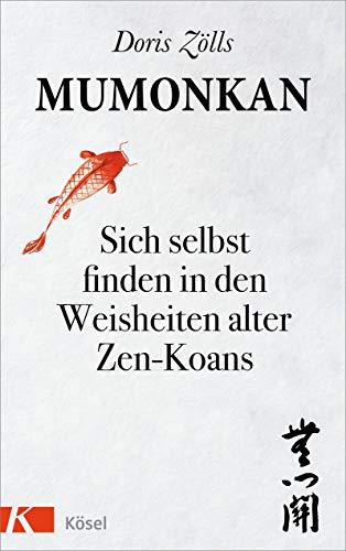Mumonkan: Sich selbst finden in den Weisheiten alter Zen-Koans