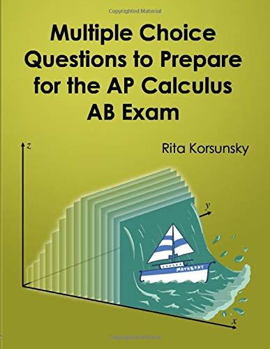 Download Multiple Choice Questions To Prepare For The AP Calculus AB Exam: 2019 Calculus AB Exam Preparation workbook 1481283235