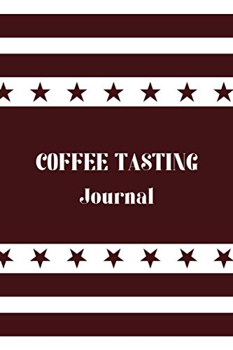 "Coffee Tasting Journal: Size 6""x9\"", 100 Pages, A Coffee Lover\'s Notebook, Diary, Handbook to Log, Track, and Rate Coffee, Creative Gifts"