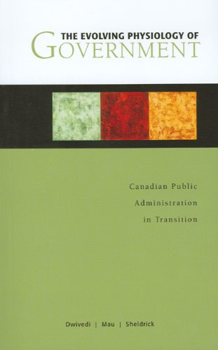 The Evolving Physiology of Government: Canadian Public Administration in Transition (Governance Series)