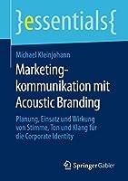 Marketingkommunikation mit Acoustic Branding: Planung, Einsatz und Wirkung von Stimme, Ton und Klang fuer die Corporate Identity (essentials)